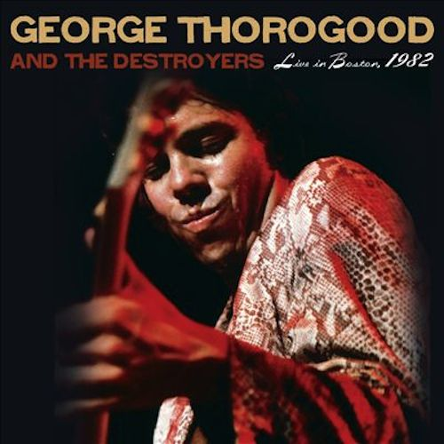 George Thorogood - Live In Boston 1982