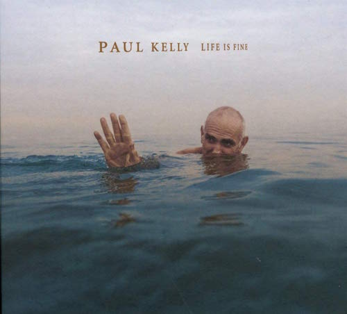 Paul Kelly - Life Is Fine